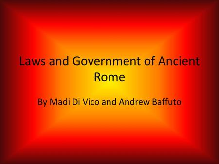 Laws and Government of Ancient Rome By Madi Di Vico and Andrew Baffuto.
