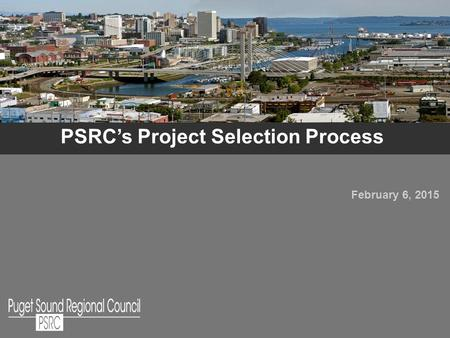PSRC's Project Selection Process February 6, 2015 1.
