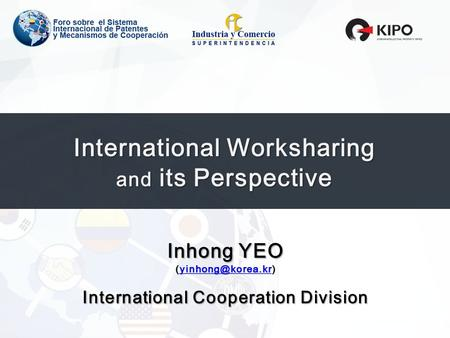 International Worksharing and its Perspective Inhong YEO  International Cooperation Division.