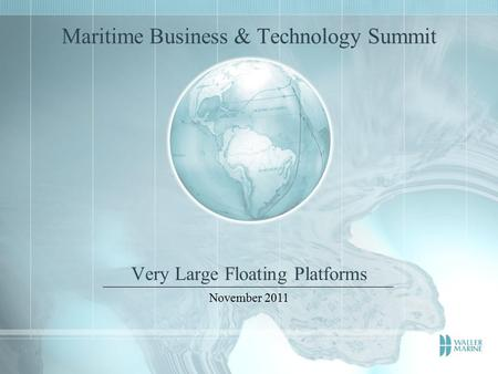Maritime Business & Technology Summit Very Large Floating Platforms November 2011.