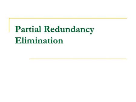Partial Redundancy Elimination. Partial-Redundancy Elimination Minimize the number of expression evaluations By moving around the places where an expression.