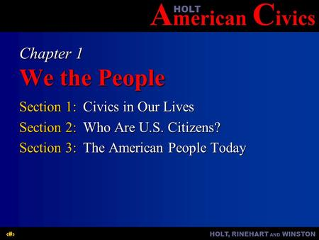A merican C ivicsHOLT HOLT, RINEHART AND WINSTON1 Chapter 1 We the People Section 1:Civics in Our Lives Section 2:Who Are U.S. Citizens? Section 3:The.