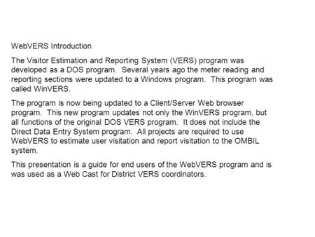 WebVERS Introduction The Visitor Estimation and Reporting System (VERS) program was developed as a DOS program. Several years ago the meter reading and.
