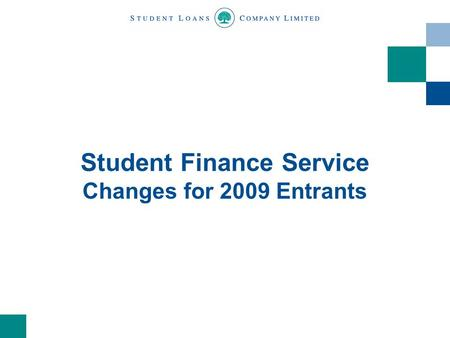 Student Finance Service Changes for 2009 Entrants.