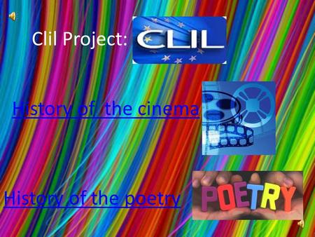 Clil Project: <strong>History</strong> <strong>of</strong> the <strong>cinema</strong> <strong>History</strong> <strong>of</strong> the poetry.