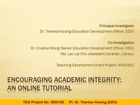 Principal investigator Dr. Theresa Kwong (Education Development Officer, EDO) Co-investigators Dr. Crusher Wong (Senior Education Development Officer,