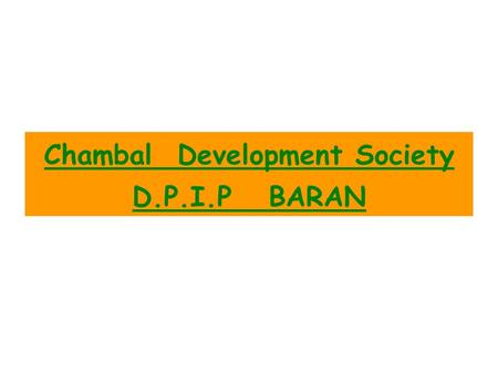 Chambal Development Society D.P.I.P BARAN. 1No. of CIG's Formed220 % of groups where majority belong to a particular caste/ Sub caste OBC-45% No. of Groups.