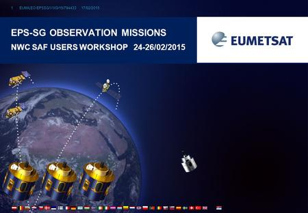 EUM/LEO-EPSSG/VWG/15/794433 17/02/20151 EPS-SG OBSERVATION MISSIONS NWC SAF USERS WORKSHOP 24-26/02/2015.