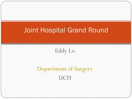 Eddy Lo Department of Surgery UCH Joint Hospital Grand Round.