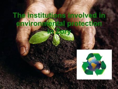 The institutions involved in environmental protection in Żory.
