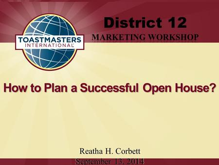 How to Plan a Successful Open House? Reatha H. Corbett September 13, 2014.