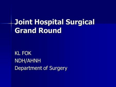 Joint Hospital Surgical Grand Round KL FOK NDH/AHNH Department of Surgery.