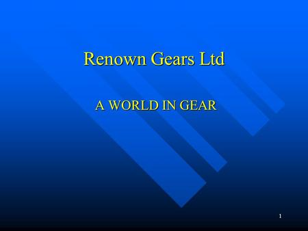 1 Renown Gears Ltd A WORLD IN GEAR. 2 Modern Facility-State of the Art A New Purpose Built Facility 1999 A New Purpose Built Facility 1999 The Very Latest.