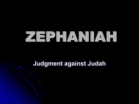 ZEPHANIAH Judgment against Judah. Similar Names Zedekiah: Last king of Judah Zedekiah: Last king of Judah Zechariah: Later prophet after the Exile Zechariah: