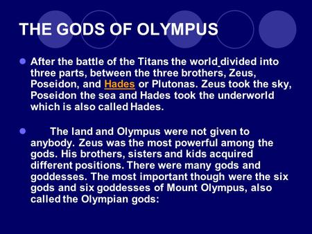 THE GODS OF OLYMPUS After the battle of the Titans the world divided into three parts, between the three brothers, Zeus, Poseidon, and Hades or Plutonas.