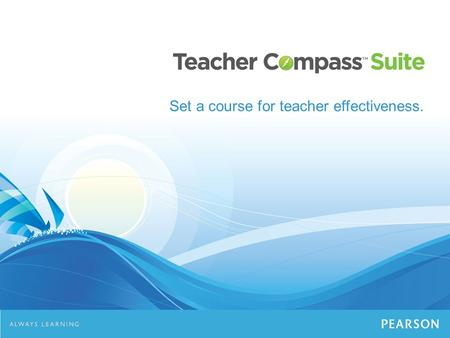 Set a course for teacher effectiveness.. Effectiveness Ahead. Extensive, customizable and usable software to improve teacher effectiveness.
