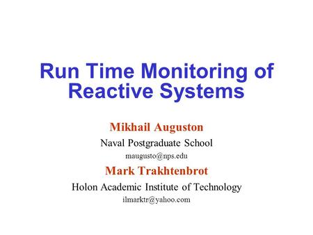 Run Time Monitoring of Reactive Systems Mikhail Auguston Naval Postgraduate School Mark Trakhtenbrot Holon Academic Institute of Technology.