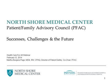 NORTH SHORE MEDICAL CENTER Patient/Family Advisory Council (PFAC) Successes, Challenges & the Future Health Care For All Webinar February 12, 2014 Martha.