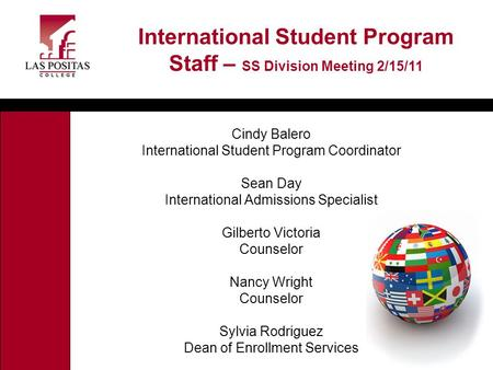 Cindy Balero International Student Program Coordinator Sean Day International Admissions Specialist Gilberto Victoria Counselor Nancy Wright Counselor.