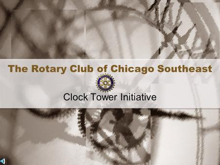 The Rotary Club of Chicago Southeast Clock Tower Initiative.