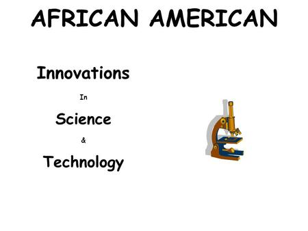 AFRICAN AMERICAN Innovations In Science & Technology.