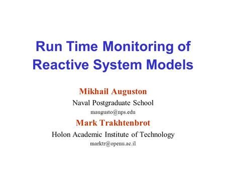 Run Time Monitoring of Reactive System Models Mikhail Auguston Naval Postgraduate School Mark Trakhtenbrot Holon Academic Institute of.