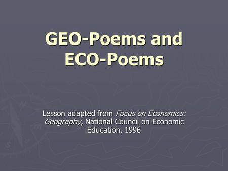 GEO-Poems and ECO-Poems Lesson adapted from Focus on Economics: Geography, National Council on Economic Education, 1996.