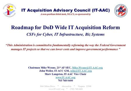 IT Acquisition Advisory Council (IT-AAC) A non-partisan think tank, 501.C3, co-sponsored by Roadmap for DoD Wide IT Acquisition Reform CSFs for Cyber,