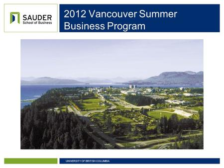 UNIVERSITY OF BRITISH COLUMBIA 2012 Vancouver Summer Business Program.