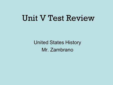 Unit V Test Review United States History Mr. Zambrano.
