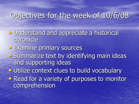 Objectives for the week of 10/6/08 Understand and appreciate a historical chronicle Understand and appreciate a historical chronicle Examine primary sources.