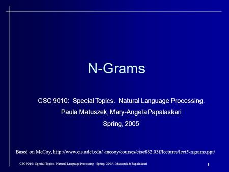 CSC 9010: Special Topics, Natural Language Processing. Spring, 2005. Matuszek & Papalaskari 1 N-Grams CSC 9010: Special Topics. Natural Language Processing.
