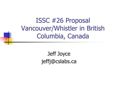 ISSC #26 Proposal Vancouver/Whistler in British Columbia, Canada Jeff Joyce