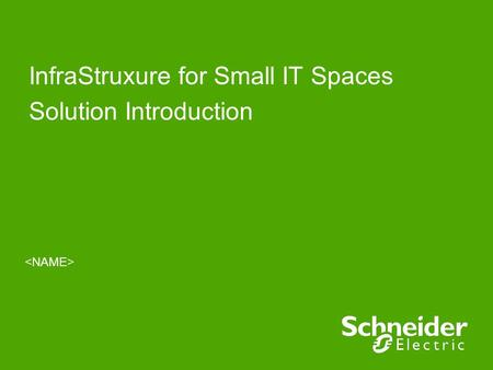InfraStruxure for Small IT Spaces Solution Introduction.