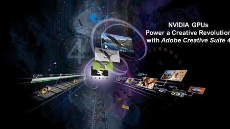 NVIDIA GPUs Power a Creative Revolution with Adobe Creative Suite 4.