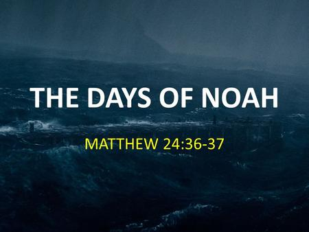 Rev. Jarrod Watts - The Days of Noah MATTHEW 24:36-37