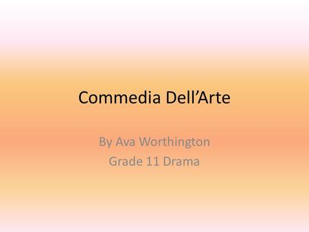 Commedia Dell'Arte By Ava Worthington Grade 11 Drama.