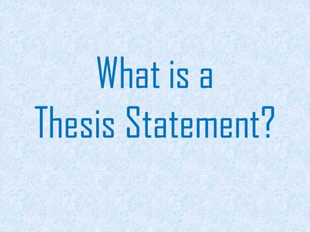 What is a Thesis Statement?. The thesis statement is the part of a writing piece that explains the purpose of what you are writing.