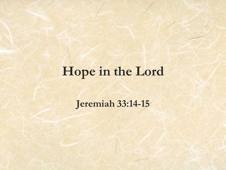 Hope in the Lord Jeremiah 33:14-15. Jeremiah 33:4-5 4 For this is what the LORD, the God of Israel, says about the houses in this city and the royal palaces.