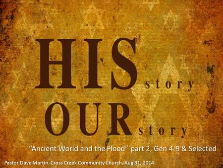 """Ancient World and the Flood"" part 2, Gen 4-9 & Selected Pastor Dave Martin, Cross Creek Community Church, Aug 31, 2014."