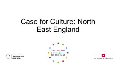 Case for Culture: North East England. Why Bother? ANEC: A Culture Partnership 'the importance of… a varied cultural offering. (Oecd) studies have shown.