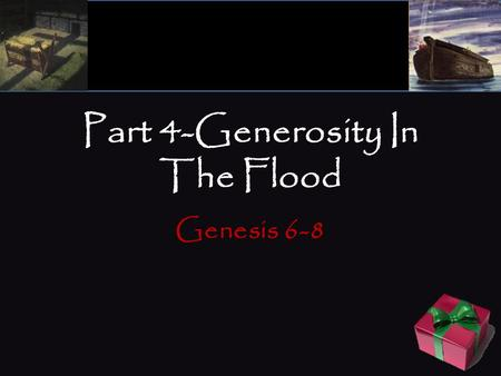 "Part 4-Generosity In The Flood Genesis 6-8. Part 4-Generosity In The Flood Genesis 6:1–12, "" Now it came to pass, when men began to multiply on the face."