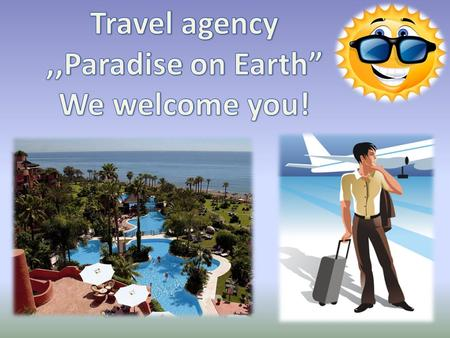 We would like to offer you to go to romantic Paris and sunny Spain.
