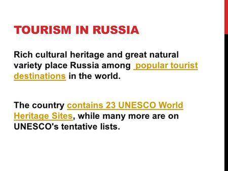 TOURISM IN RUSSIA Rich cultural heritage and great natural variety place Russia among popular tourist destinations in the world. popular tourist destinations.