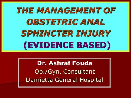 THE MANAGEMENT OF OBSTETRIC ANAL SPHINCTER INJURY (EVIDENCE BASED)