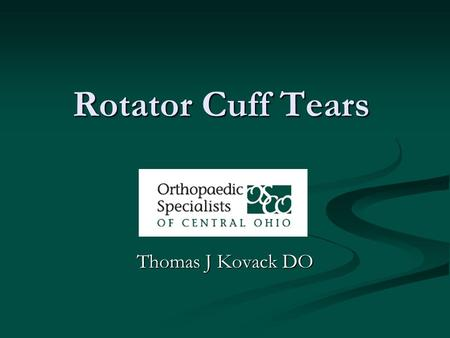 Rotator Cuff Tears Thomas J Kovack DO. Rotator Cuff Tears.