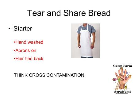 Tear and Share Bread Starter Hand washed Aprons on Hair tied back THINK CROSS CONTAMINATION.
