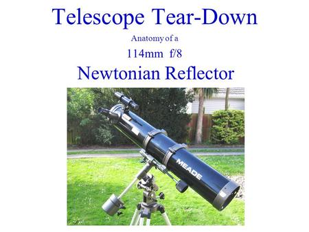 Telescope Tear-Down Anatomy of a 114mm f/8 Newtonian Reflector.