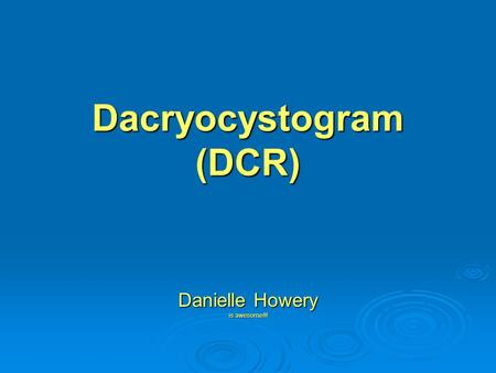 Dacryocystogram (DCR) Danielle Howery is awesome!!!