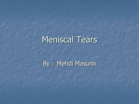 Meniscal Tears By :Mehdi Masumi. Objectives You will be able to identify the two menisci in the knee You will be able to identify the two menisci in the.